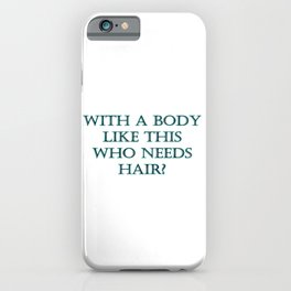 "Funny ""Who Needs Hair"" Joke iPhone Case"