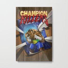 Champion Killers - The Champ Metal Print