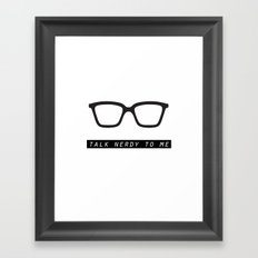 Talk nerdy to me.  Framed Art Print