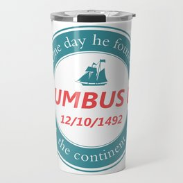 One day he found the continent - Happy Columbus Day Travel Mug