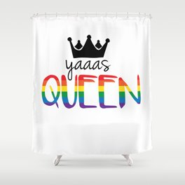 Gay Pride - Yaaas Queen! Shower Curtain
