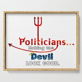Politicians... Making the Devil Look Good. Serving Tray