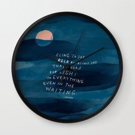 Cling To Joy, Bold, Audacious Joy That Looks For Light In Everything Even In The Waiting. Wall Clock