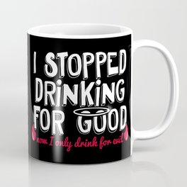 I Stopped Drinking for Good Now I only Drink for Evil Coffee Mug