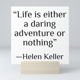 """""""Life is either a daring adventure or nothing"""" — Helen Keller Mini Art Print"""