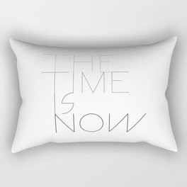 The time is now Rectangular Pillow