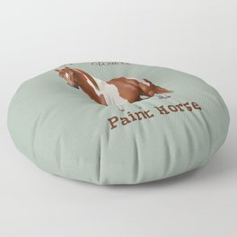 Life Is Better With A Paint Horse Chestnut Pinto Floor Pillow