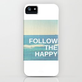 Follow the Happy iPhone Case