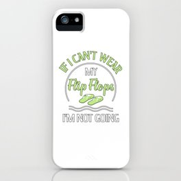 If I Can't Wear My Flip Flops, I'm Not Going iPhone Case
