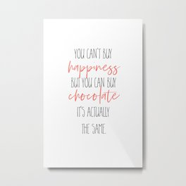 YOU CAN'T BUY HAPPINESS – BUT CHOCOLATE Metal Print