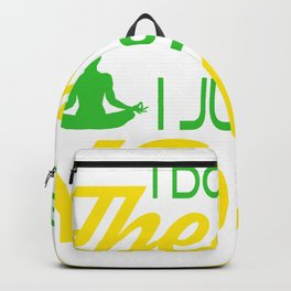 I Don't Need Therapy I just Need a Yoga. Get up, get better, get here! Get Yoga! Be calm! Relax Backpack