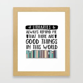 Libraries Always Remind Me That There is Good in this World V2 Framed Art Print
