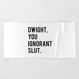 Dwight, You Ignorant Slut Beach Towel
