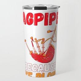 Bagpiper Gift Bagpipes Because I Like Blowing Travel Mug