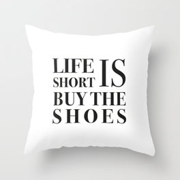 Life is short buy the shoes Throw Pillow