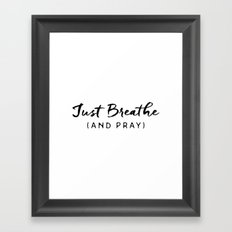 Just Breathe and Pray Framed Art Print