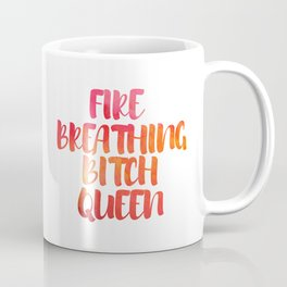 Fire Breathing Bitch Queen Coffee Mug