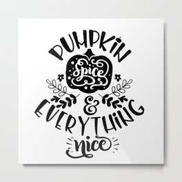 Pumpkin Spice & Everything Nice Metal Print