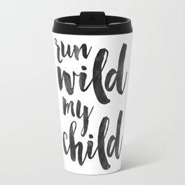 Run Wild My Child,Run Wild Moon Child,Funny Poster,Funny Kids Decor,Nursery Wall Art,Nursery Decor,Q Travel Mug