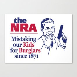 NRA - Mistaking Our Kids for Burglars Since 1871 Canvas Print