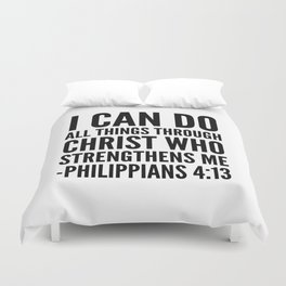 I CAN DO ALL THINGS THROUGH CHRIST WHO STRENGTHENS ME PHILIPPIANS 4:13 Duvet Cover
