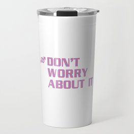 Male, Female, Don't Worry About It Funny Transgender T-shirt Travel Mug
