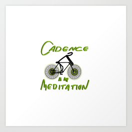 Cadence is my Meditation Art Print