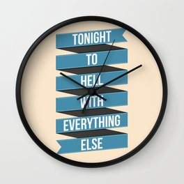 Tonight To Hell With Everything Else Wall Clock