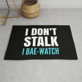 I DON'T STALK, I BAE-WATCH (Black) Rug