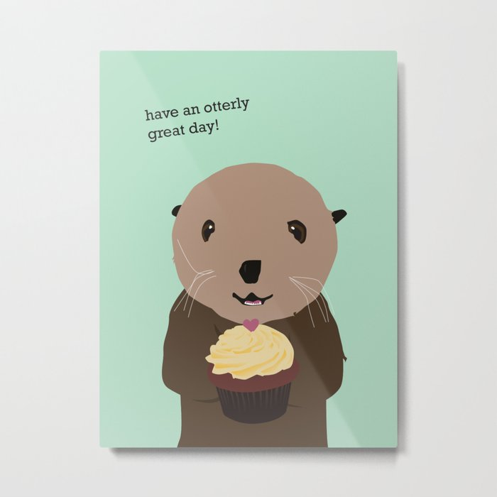 Have an Otterly Great Day! Metal Print
