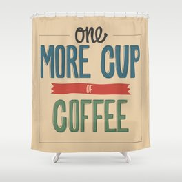 One More Cup of Coffee Shower Curtain