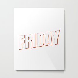 It's Friday Weekend Funny Gifts Metal Print