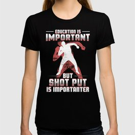 Shot Put Is Importanter T-shirt