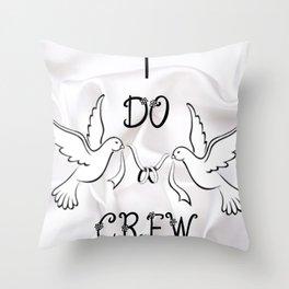 I DO Crew Throw Pillow
