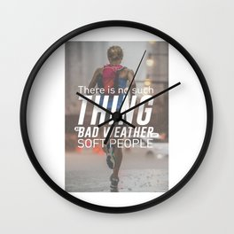 No Bad Weather Just Soft People Wall Clock