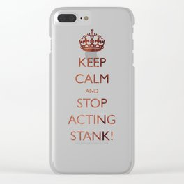 Keep calm and stop acting stank! Clear iPhone Case