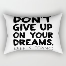 Don't Give Up On Your Dreams, Keep Sleeping Rectangular Pillow