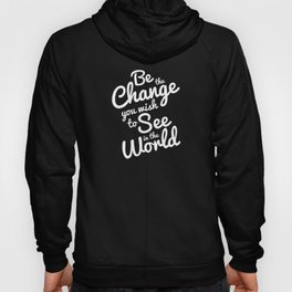 Be The Change You Wish To See Hoody