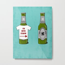It Ain't Beer !! Metal Print
