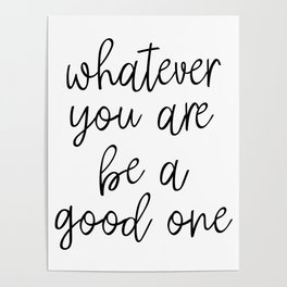 Whatever You Are Be A Good One, Motivational Poster, Inspirational Poster, Wall Art, Black And White Poster