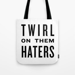 Twirl on them Haters - Black on White Tote Bag