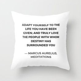 Stoicism: Adapt yourself to the life you have been given Throw Pillow