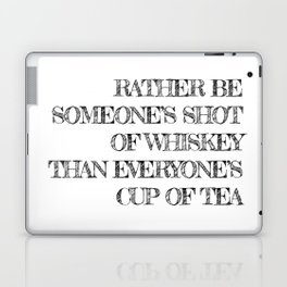 Rather be someone's shot of whiskey Laptop & iPad Skin