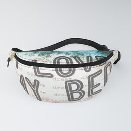 I LOVE MY BED Fanny Pack