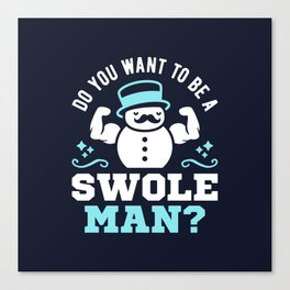 Do You Want To Be A Swoleman? Canvas Print