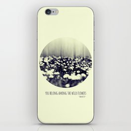 you belong among the wild flowers iPhone Skin