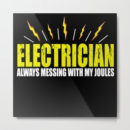 Electrician Always Messing With Joules Metal Print