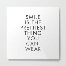 Smile is the Prettiest Thing You Can Wear Metal Print