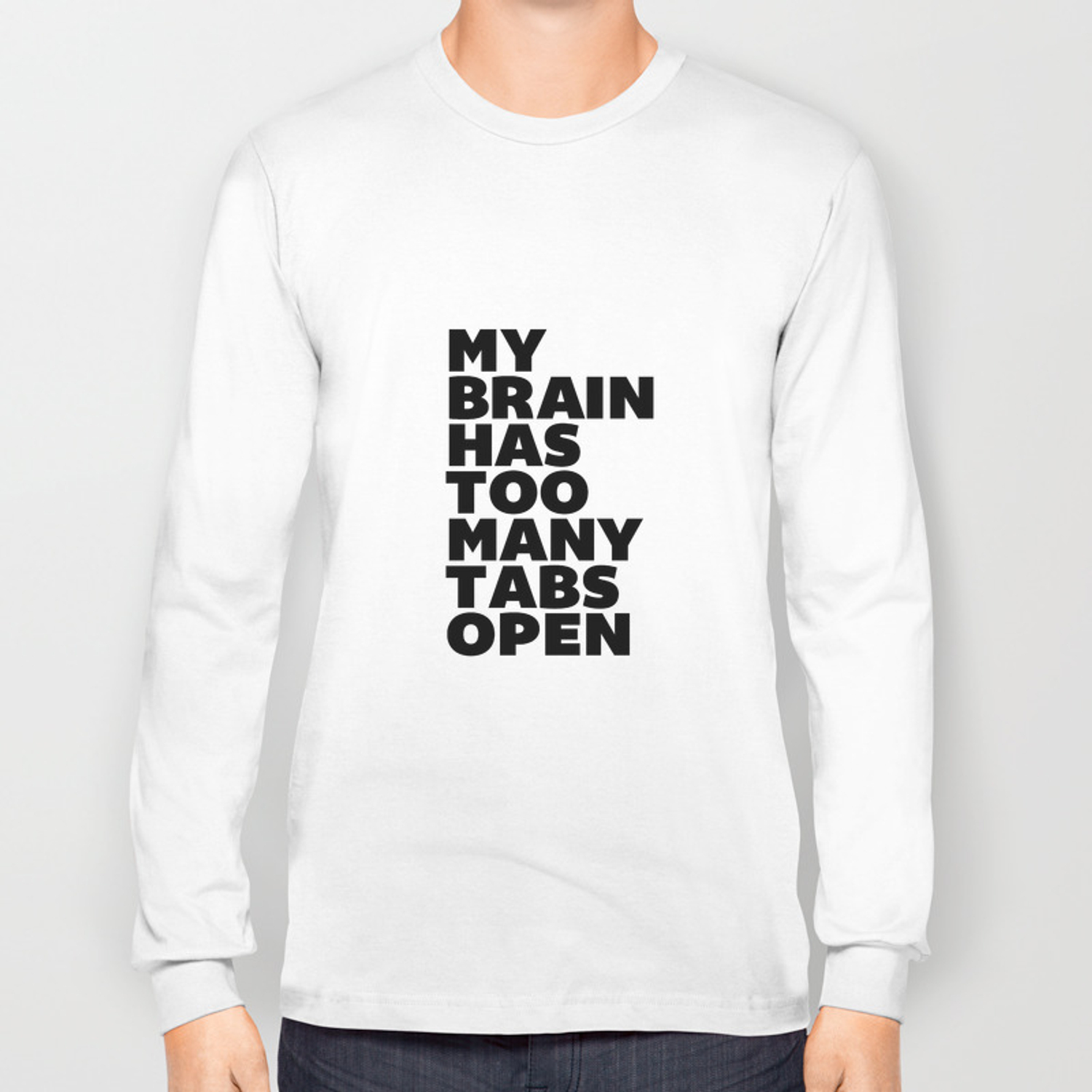 fb60855f My Brain Has Too Many Tabs Open black-white typographic poster design  modern home decor canvas wall Long Sleeve T-shirt