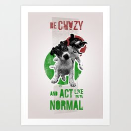 Be crazy and act like you're normal Art Print